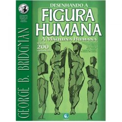 Desenhando a Figura Humana – A Máquina Humana - George B. Bridgman