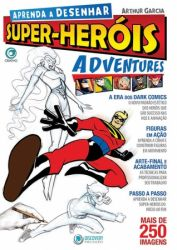 Aprenda a Desenhar Super-Heróis Adventures - Arthur Garcia
