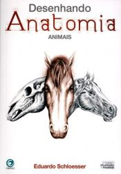 Desenhando Anatomia - Animais - Eduardo Schloesser